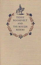 an analysis of theodore roosevelt and the rough riders Compiled military service records for 1,235 rough riders, including teddy roosevelt have been digitized the records include individual jackets which give the name, organization, and rank of each soldier.