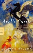 Edmund Wilson - Axel's Castle: A Study of the Imaginative Literature of 1870-1930