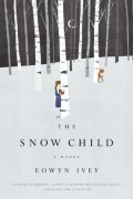 Eowyn Ivey - The Snow Child