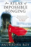 Anuradha Roy - An Atlas of Impossible Longing
