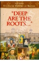 Гурьева Ю.Ф. - Deep Are the Roots: A Concise History of Britain