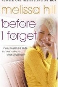 Мелисса Хилл - Before I Forget