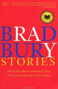Ray Bradbury - Bradbury Stories: 100 of His Most Celebrated Tales
