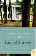 Lionel Shriver - A Perfectly Good Family