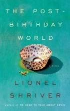 Lionel Shriver - Post-birthday World