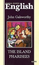 John Galsworthy - The Island Pharisees
