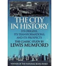Lewis Mumford - The City in History: Its Origins, Its Transformations, and Its Prospects