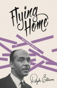 Ralph Ellison - Flying Home and Other Stories