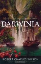 Robert Charles Wilson - Darwinia: A Novel of a Very Different Twentieth Century