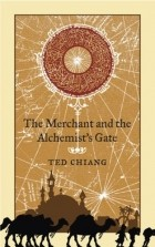 Ted Chiang - The Merchant and the Alchemist's Gate