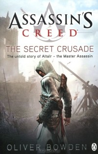 Oliver Bowden - Assassin's Creed: The Secret Crusade