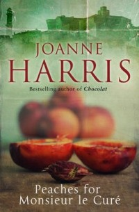 Joanne Harris - Peaches for Monsieur le Curé