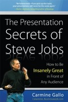 Carmine Gallo - The Presentation Secrets of Steve Jobs: How to Be Insanely Great in Front of Any Audience