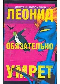 Дмитрий Липскеров — Леонид обязательно умрет