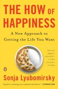 Sonja Lyubomirsky - The How of Happiness: A New Approach to Getting the Life You Want