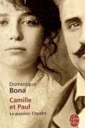 Dominique Bona - Camille et Paul. La passion Claudel