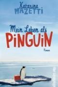 Katarina Mazetti - Mein Leben als Pinguin