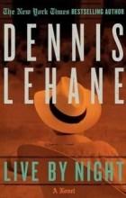 Dennis Lehane - Live By Night