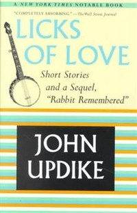 John Updike - Licks of Love: Short Stories and a Sequel, Rabbit Remembered