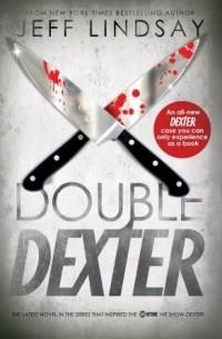 Jeff Lindsay - Double Dexter