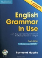 Raymond Murphy - English Grammar In Use with Answers: A Self-Study Reference and Practice Book for Intermediate Learners of English  (+ CD-ROM)
