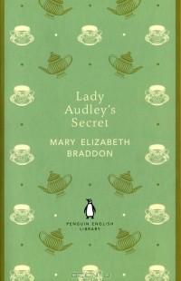 Mary Elizabeth Braddon - Lady Audley's Secret