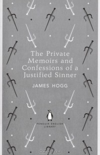 James Hogg - The Private Memoirs and Confessions of a Justified Sinner