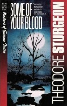 Theodore Sturgeon - Some Of Your Blood