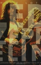 Jon Bream - Whole Lotta Led Zeppelin: The Illustrated History of the Heaviest Band of All Time