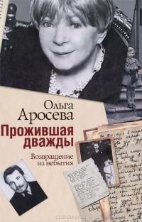 Ольга Аросева - Прожившая дважды