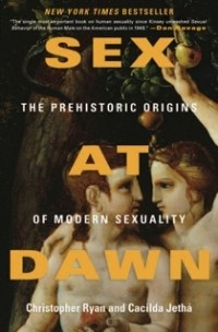 - Sex at Dawn: The Prehistoric Origins of Modern Sexuality