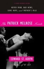 Edward St. Aubyn - The Patrick Melrose Novels: Never Mind, Bad News, Some Hope, and Mother's Milk