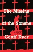 Geoff Dyer - Missing of the Somme