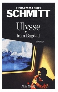 Éric-Emmanuel Schmitt - Ulysse from Bagdad