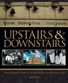 Sarah Warwick - Upstairs & Downstairs: The Illustrated Guide to the Real World of Downton Abbey