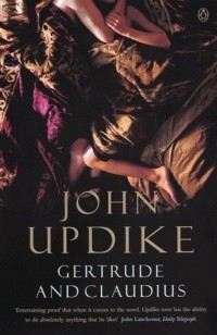 """claudius and gertrude by john updike essay Is hamlet a callous, egocentric villain posted on december 5, 2011 by sylvia morris  according to author john updike, """"hamlet is in fact the callous,."""