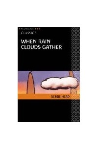 """when rain clouds gather bessie head (this is jerome kuseh's second review for kinna reads his first was on buchi emecheta's second-class citizen jerome is a """"ghanaian who mostly blogs about politics and business."""