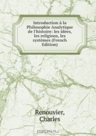 Charles Renouvier - Introduction a la Philosophie Analytique de l'histoire: les idees, les religions, les systemes (French Edition)