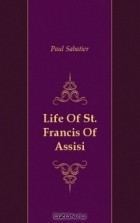 Paul Sabatier - Life Of St. Francis Of Assisi