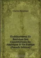 Charles Borgeaud - Etablissement Et Revision Des Constitutions En Amerique Et En Europe (French Edition)