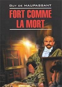 Guy de Maupassant - Fort comme la mort