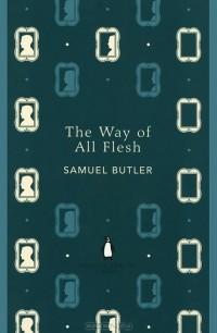 Samuel Butler - The Way of all Flesh