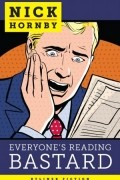 Nick Hornby - Everyone's Reading Bastard