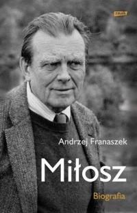 Andrzej Franaszek - Miłosz. Biografia