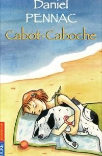 Daniel Pennac - Cabot-Caboche