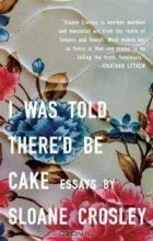 Sloane Crosley - I Was Told There'd Be Cake