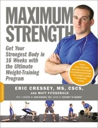 - Maximum Strength: Get Your Strongest Body in 16 Weeks with the Ultimate Weight-Training Program