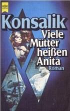 Heinz G. Konsalik - Viele Mütter heißen Anita