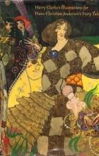 HARRY CLARKE - TEN ORIGINAL ILLUSTRATIONS FOR HANS CHRISTIAN ANDERSEN'S FAIRY TALES