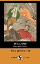 James Oliver Curwood - The Alaskan